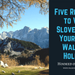 Five Reasons to Visit Slovenia on Your Next Walking Holiday
